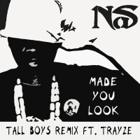 Nas – Made You Look – Tall Boys Remix ft. Trayze