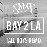 Sam F – Bay 2 L.A. – Tall Boys Remix